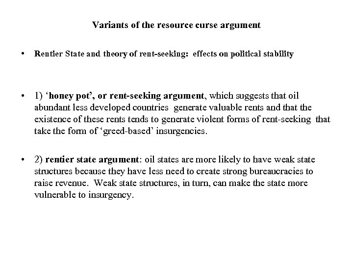 Variants of the resource curse argument • Rentier State and theory of rent-seeking: effects