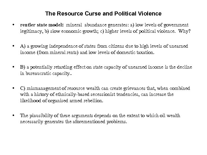 The Resource Curse and Political Violence • rentier state model: mineral abundance generates: a)