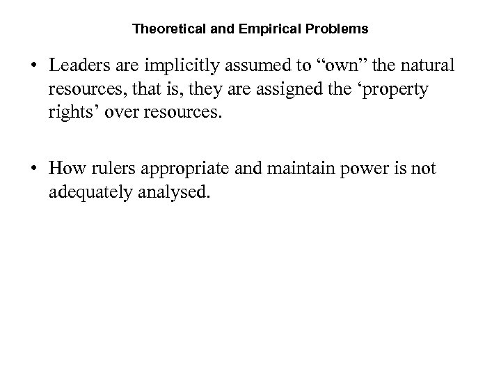 """Theoretical and Empirical Problems • Leaders are implicitly assumed to """"own"""" the natural resources,"""