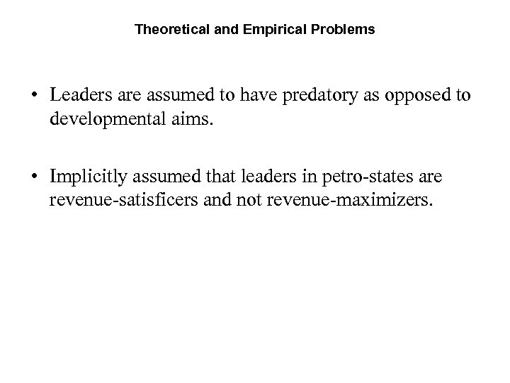 Theoretical and Empirical Problems • Leaders are assumed to have predatory as opposed to