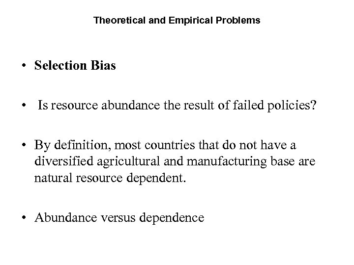 Theoretical and Empirical Problems • Selection Bias • Is resource abundance the result of