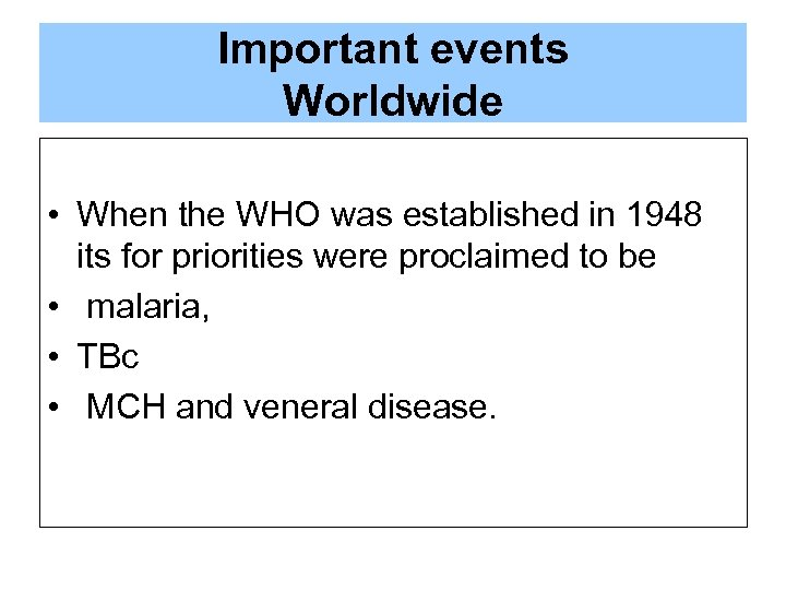 Important events Worldwide • When the WHO was established in 1948 its for priorities