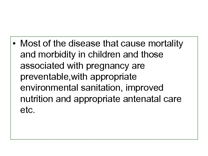 • Most of the disease that cause mortality and morbidity in children and