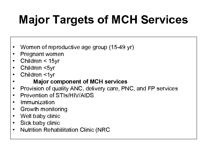 Major Targets of MCH Services • • • • Women of reproductive age group