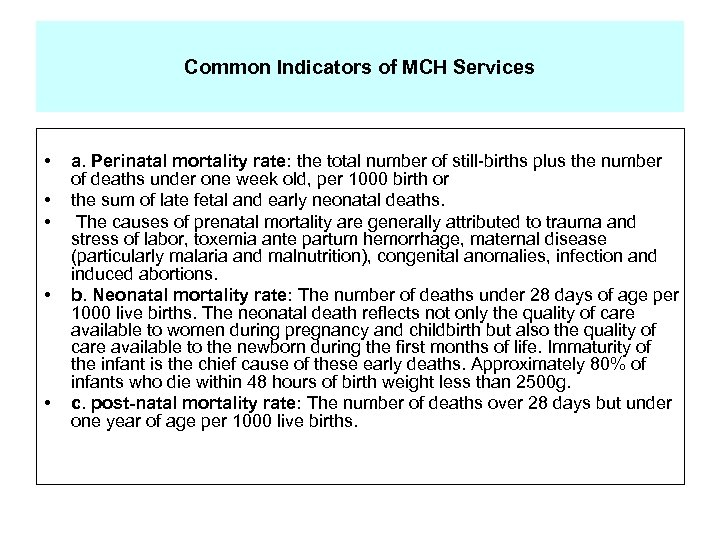 Common Indicators of MCH Services • • • a. Perinatal mortality rate: the total