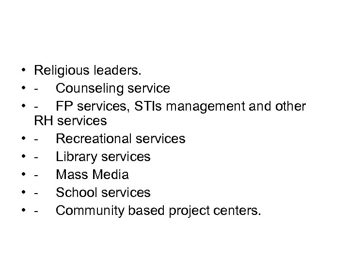 • Religious leaders. • - Counseling service • - FP services, STIs management
