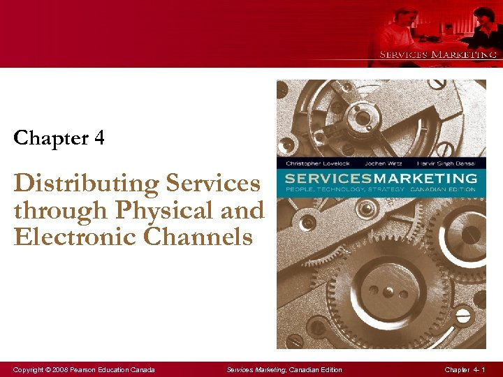 Chapter 4 Distributing Services through Physical and Electronic Channels Copyright © 2008 Pearson Education