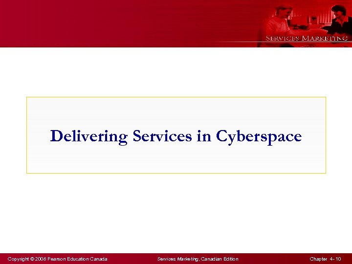 Delivering Services in Cyberspace Copyright © 2008 Pearson Education Canada Services Marketing, Canadian Edition