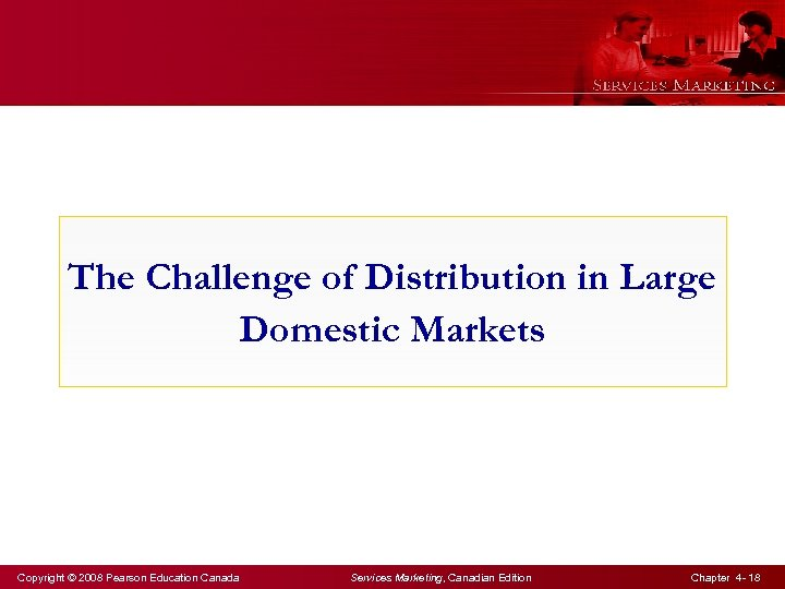 The Challenge of Distribution in Large Domestic Markets Copyright © 2008 Pearson Education Canada