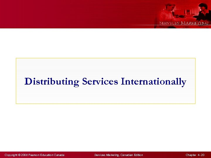Distributing Services Internationally Copyright © 2008 Pearson Education Canada Services Marketing, Canadian Edition Chapter
