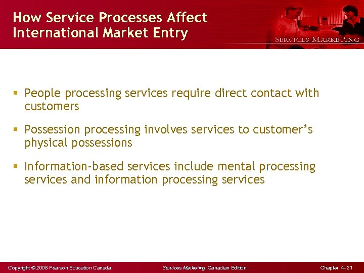 How Service Processes Affect International Market Entry § People processing services require direct contact