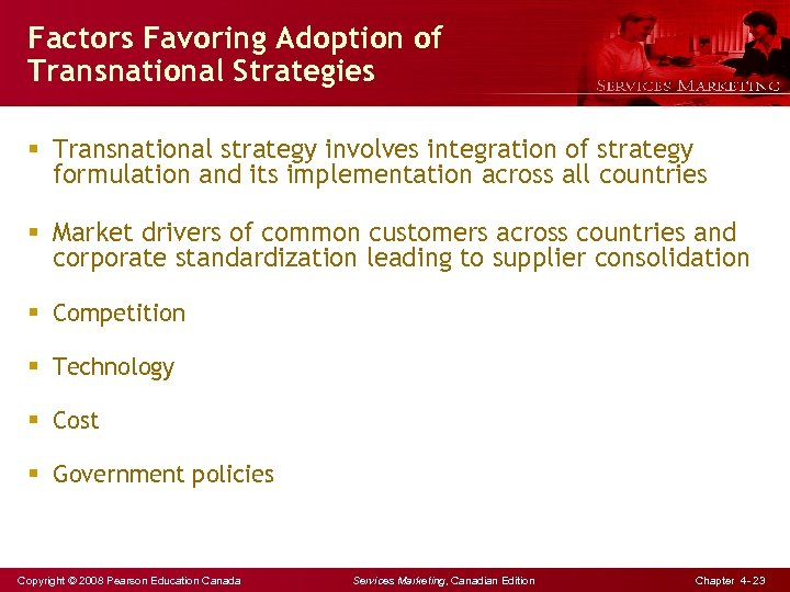 Factors Favoring Adoption of Transnational Strategies § Transnational strategy involves integration of strategy formulation