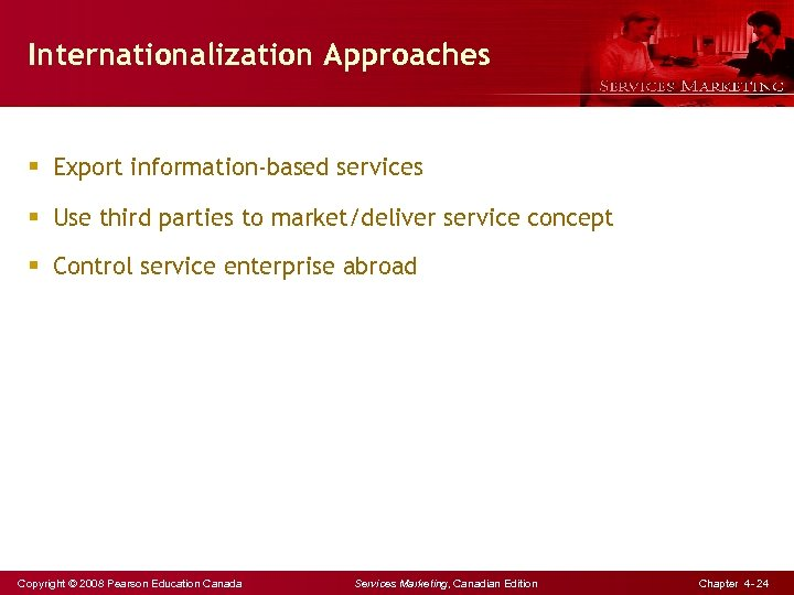 Internationalization Approaches § Export information-based services § Use third parties to market/deliver service concept