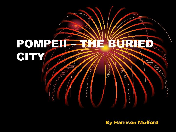 POMPEII – THE BURIED CITY By Harrison Mufford