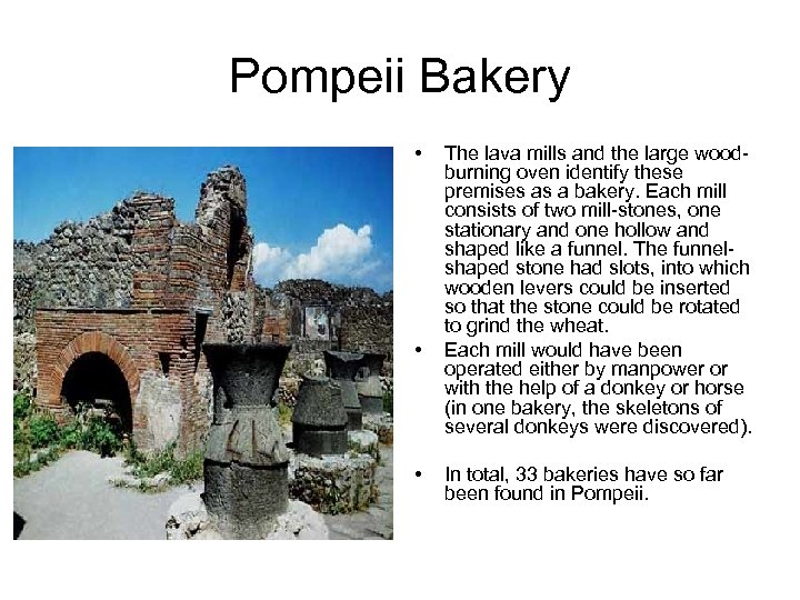 Pompeii Bakery • • • The lava mills and the large woodburning oven identify
