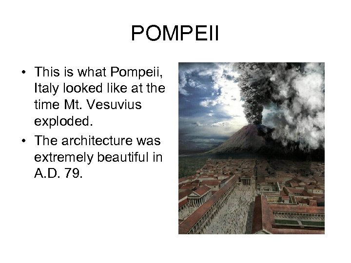 POMPEII • This is what Pompeii, Italy looked like at the time Mt. Vesuvius