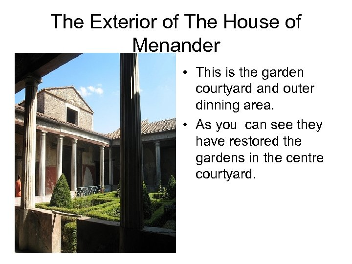 The Exterior of The House of Menander • This is the garden courtyard and