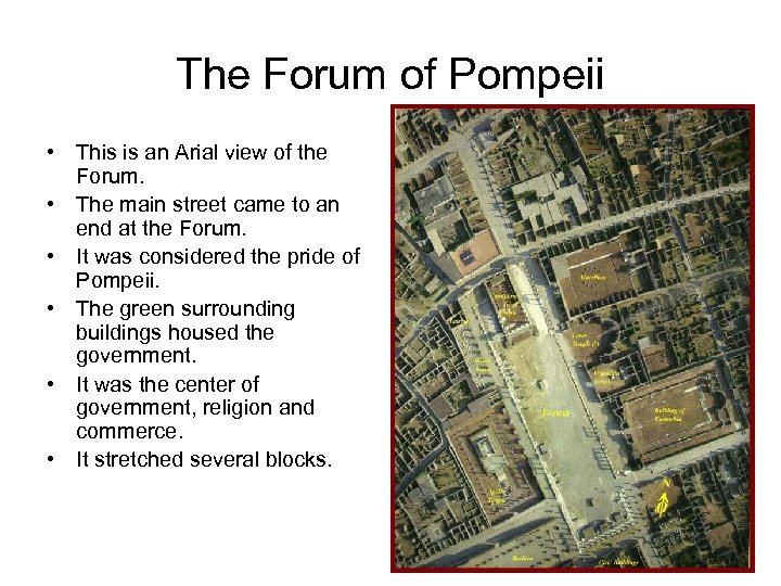 The Forum of Pompeii • This is an Arial view of the Forum. •