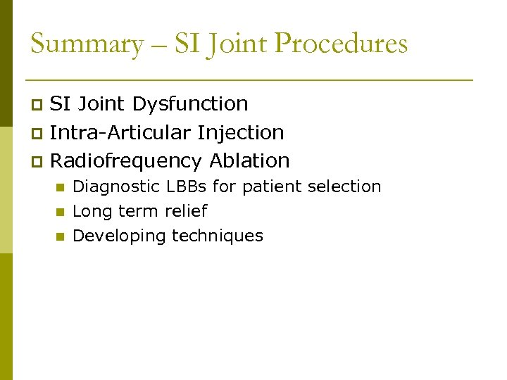 Summary – SI Joint Procedures SI Joint Dysfunction p Intra-Articular Injection p Radiofrequency Ablation