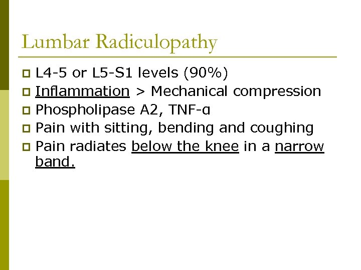 Lumbar Radiculopathy L 4 -5 or L 5 -S 1 levels (90%) p Inflammation