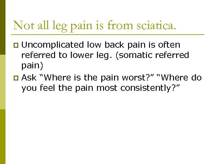 Not all leg pain is from sciatica. Uncomplicated low back pain is often referred