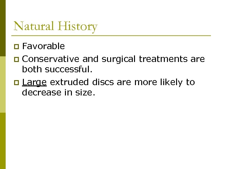 Natural History Favorable p Conservative and surgical treatments are both successful. p Large extruded
