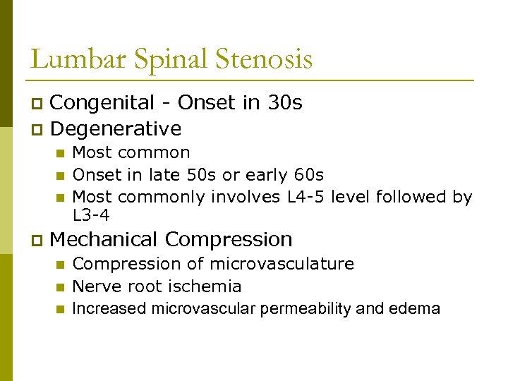 Lumbar Spinal Stenosis Congenital - Onset in 30 s p Degenerative p n n