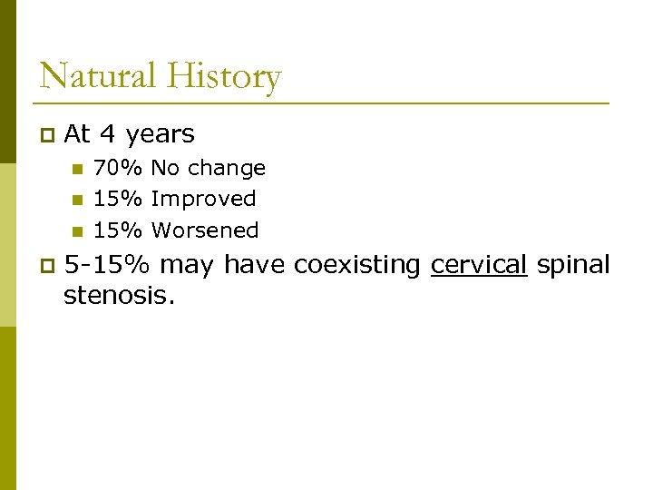 Natural History p At 4 years n n n p 70% No change 15%