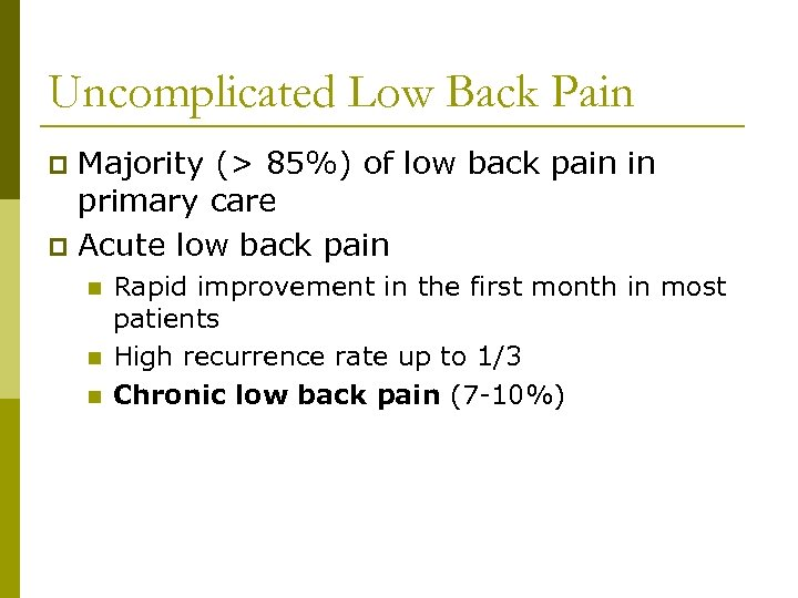 Uncomplicated Low Back Pain Majority (> 85%) of low back pain in primary care