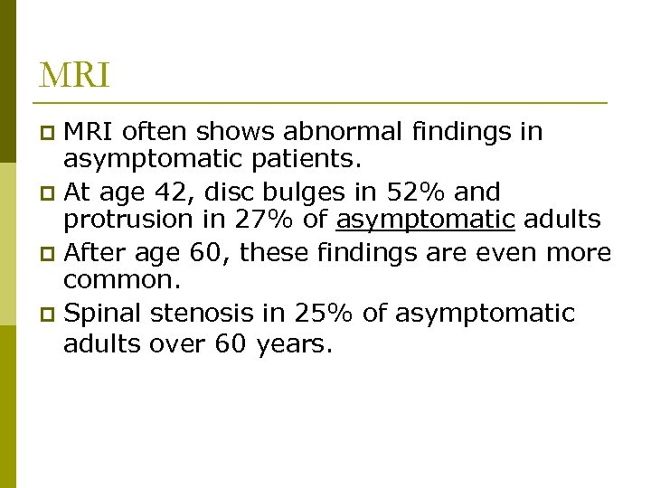 MRI often shows abnormal findings in asymptomatic patients. p At age 42, disc bulges