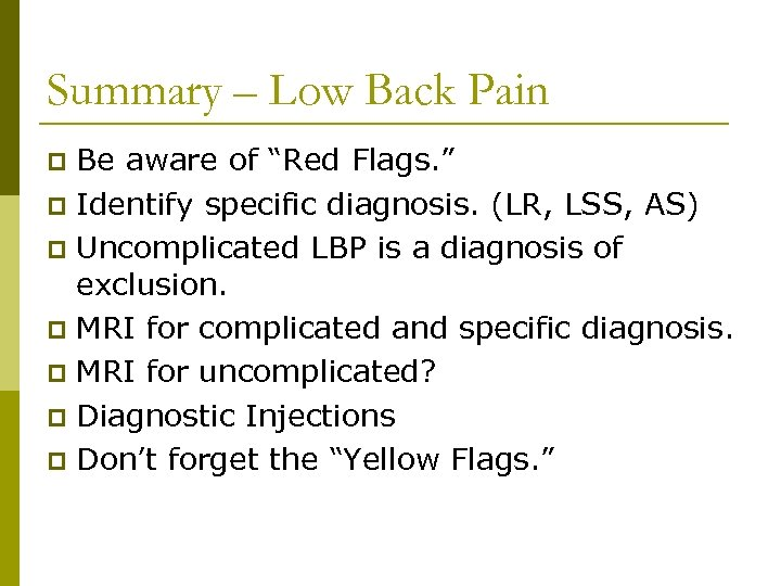 """Summary – Low Back Pain Be aware of """"Red Flags. """" p Identify specific"""