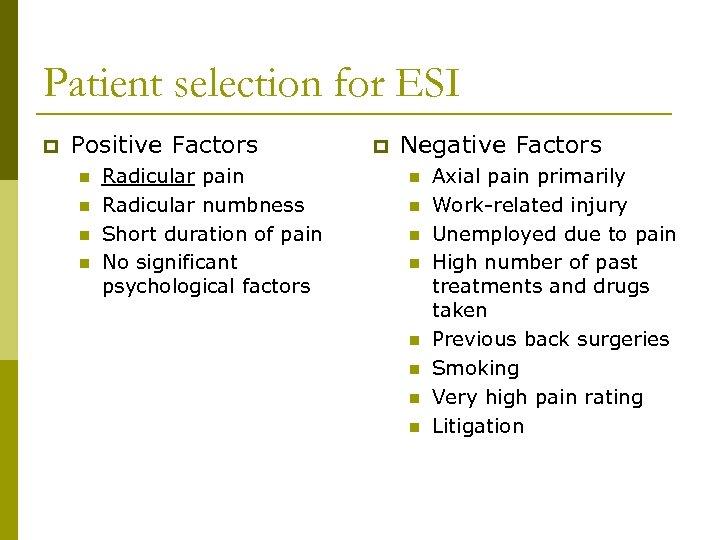 Patient selection for ESI p Positive Factors n n Radicular pain Radicular numbness Short