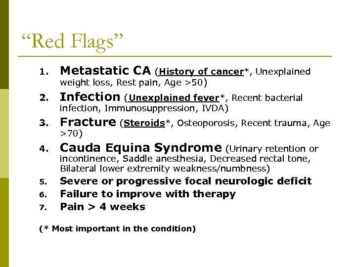 """""""Red Flags"""" 1. Metastatic CA 2. Infection (Unexplained fever*, Recent bacterial 3. Fracture (Steroids*,"""