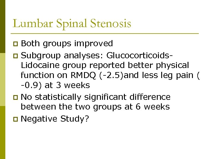 Lumbar Spinal Stenosis Both groups improved p Subgroup analyses: Glucocorticoids. Lidocaine group reported better