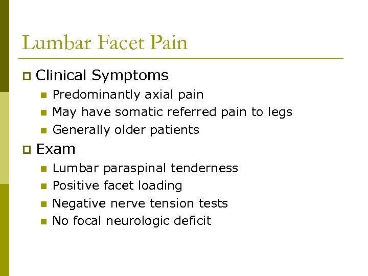 Lumbar Facet Pain p Clinical Symptoms n n n p Predominantly axial pain May