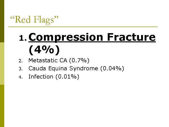 """""""Red Flags"""" 1. Compression (4%) 2. 3. 4. Fracture Metastatic CA (0. 7%) Cauda"""