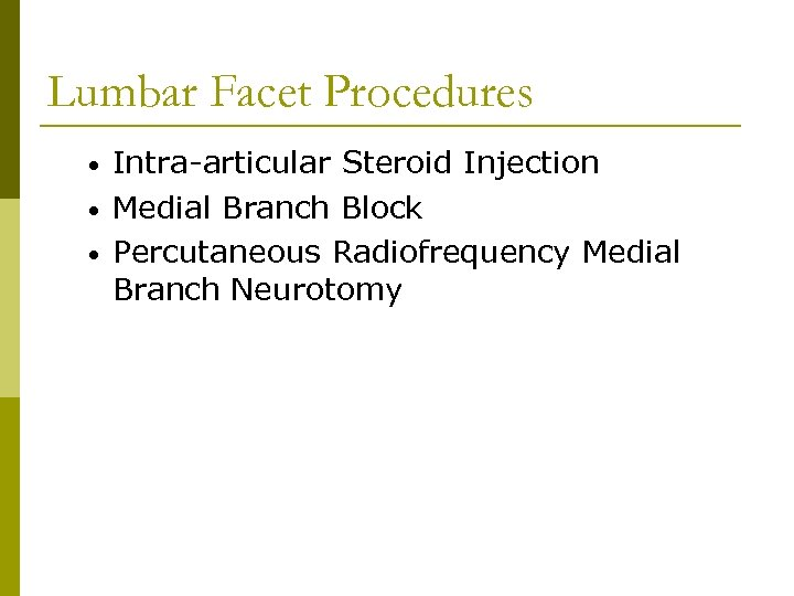 Lumbar Facet Procedures • • • Intra-articular Steroid Injection Medial Branch Block Percutaneous Radiofrequency