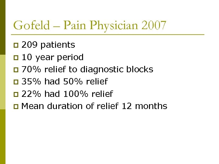 Gofeld – Pain Physician 2007 209 patients p 10 year period p 70% relief