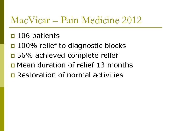 Mac. Vicar – Pain Medicine 2012 106 patients p 100% relief to diagnostic blocks