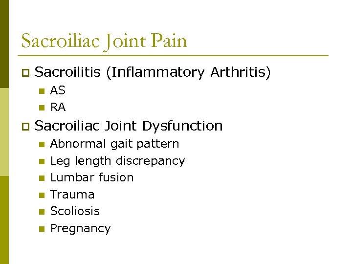 Sacroiliac Joint Pain p Sacroilitis (Inflammatory Arthritis) n n p AS RA Sacroiliac Joint