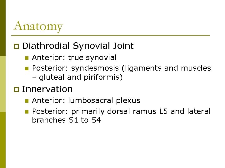 Anatomy p Diathrodial Synovial Joint n n p Anterior: true synovial Posterior: syndesmosis (ligaments