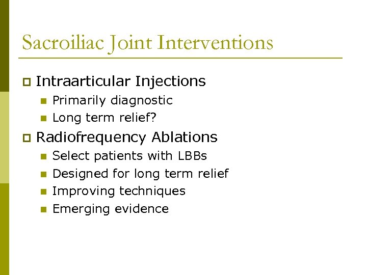 Sacroiliac Joint Interventions p Intraarticular Injections n n p Primarily diagnostic Long term relief?
