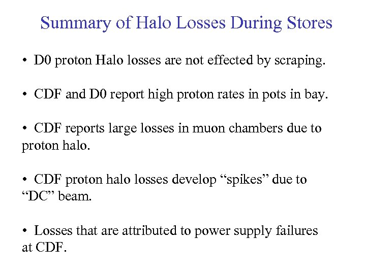Summary of Halo Losses During Stores • D 0 proton Halo losses are not
