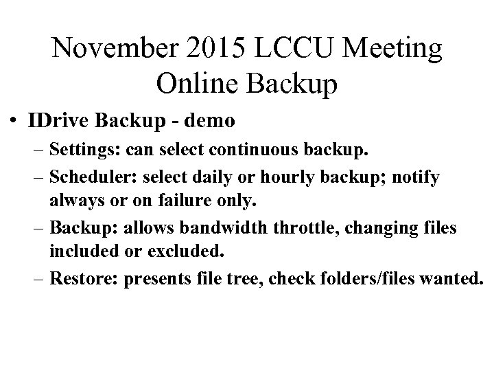 November 2015 LCCU Meeting Online Backup • IDrive Backup - demo – Settings: can