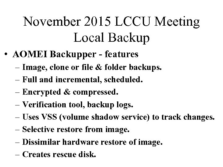 November 2015 LCCU Meeting Local Backup • AOMEI Backupper - features – Image, clone