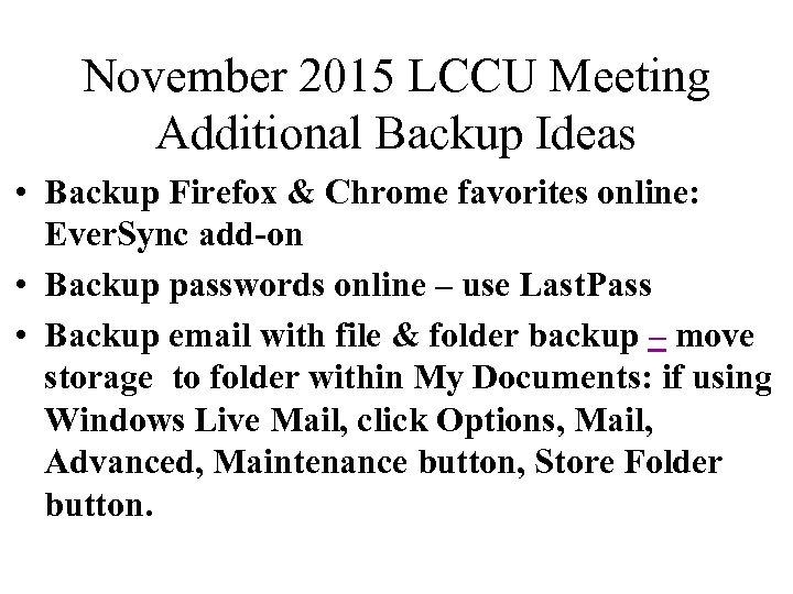 November 2015 LCCU Meeting Additional Backup Ideas • Backup Firefox & Chrome favorites online: