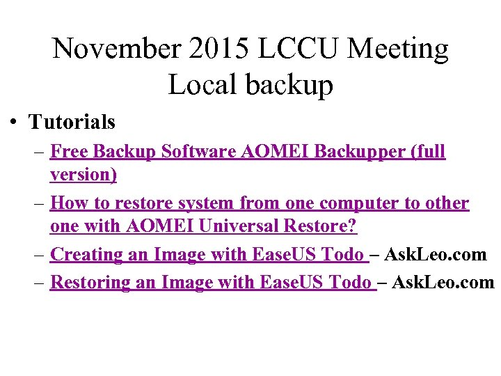 November 2015 LCCU Meeting Local backup • Tutorials – Free Backup Software AOMEI Backupper