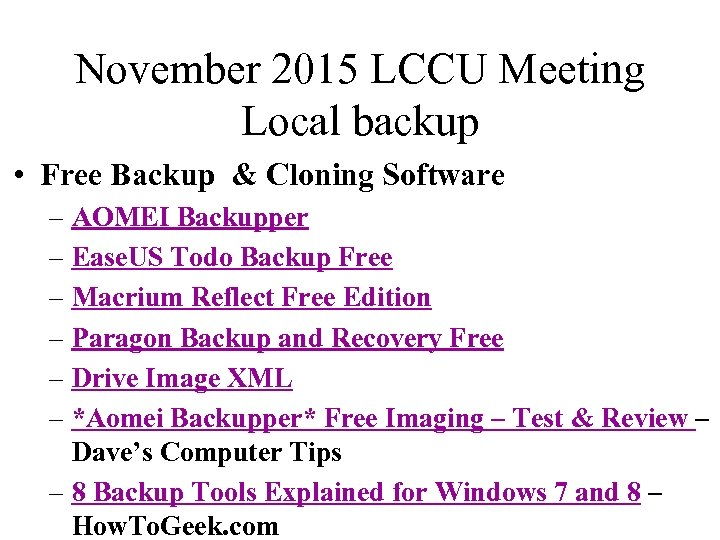 November 2015 LCCU Meeting Local backup • Free Backup & Cloning Software – AOMEI