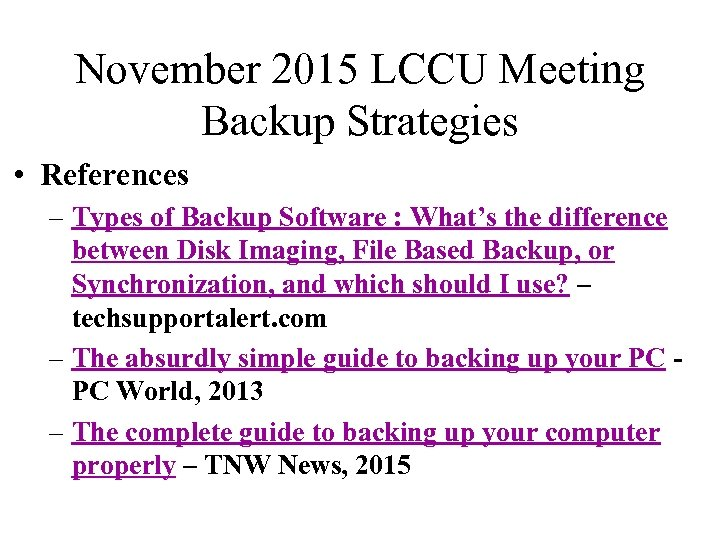 November 2015 LCCU Meeting Backup Strategies • References – Types of Backup Software :