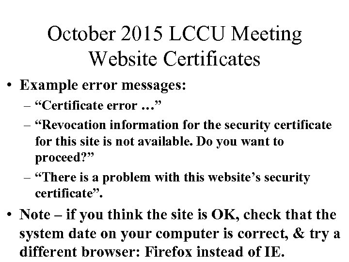 "October 2015 LCCU Meeting Website Certificates • Example error messages: – ""Certificate error …"""